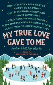 My True Love Gave to Me, ed. Stephanie Perkins