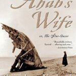 Book Review: Ahab's Wife, or, the Star-Gazer by Sena Jeter Naslund