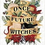 """Book Review: """"The Once and Future Witches"""" by Alix E. Harrow"""
