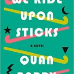 """Book Review:  """"We Ride Upon Sticks"""" by Quan Barry"""